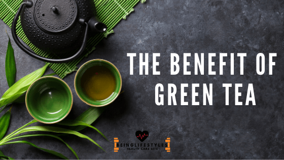 The benefit of Green Tea