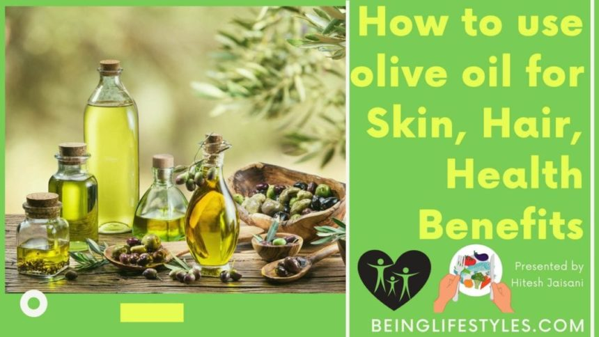 How to use olive oil for Skin, Hair, Health Benefits