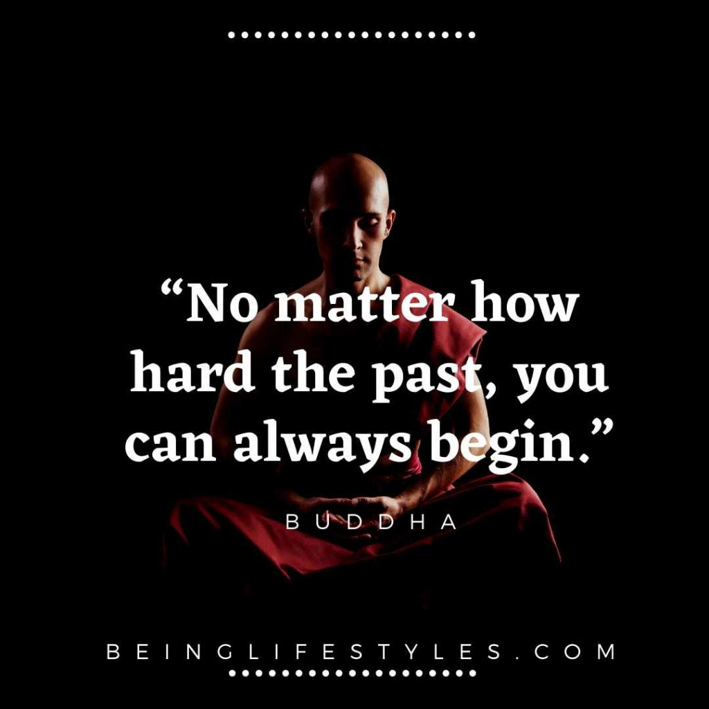 "No matter how hard the past, you can always begin."" – Gautam Buddha"
