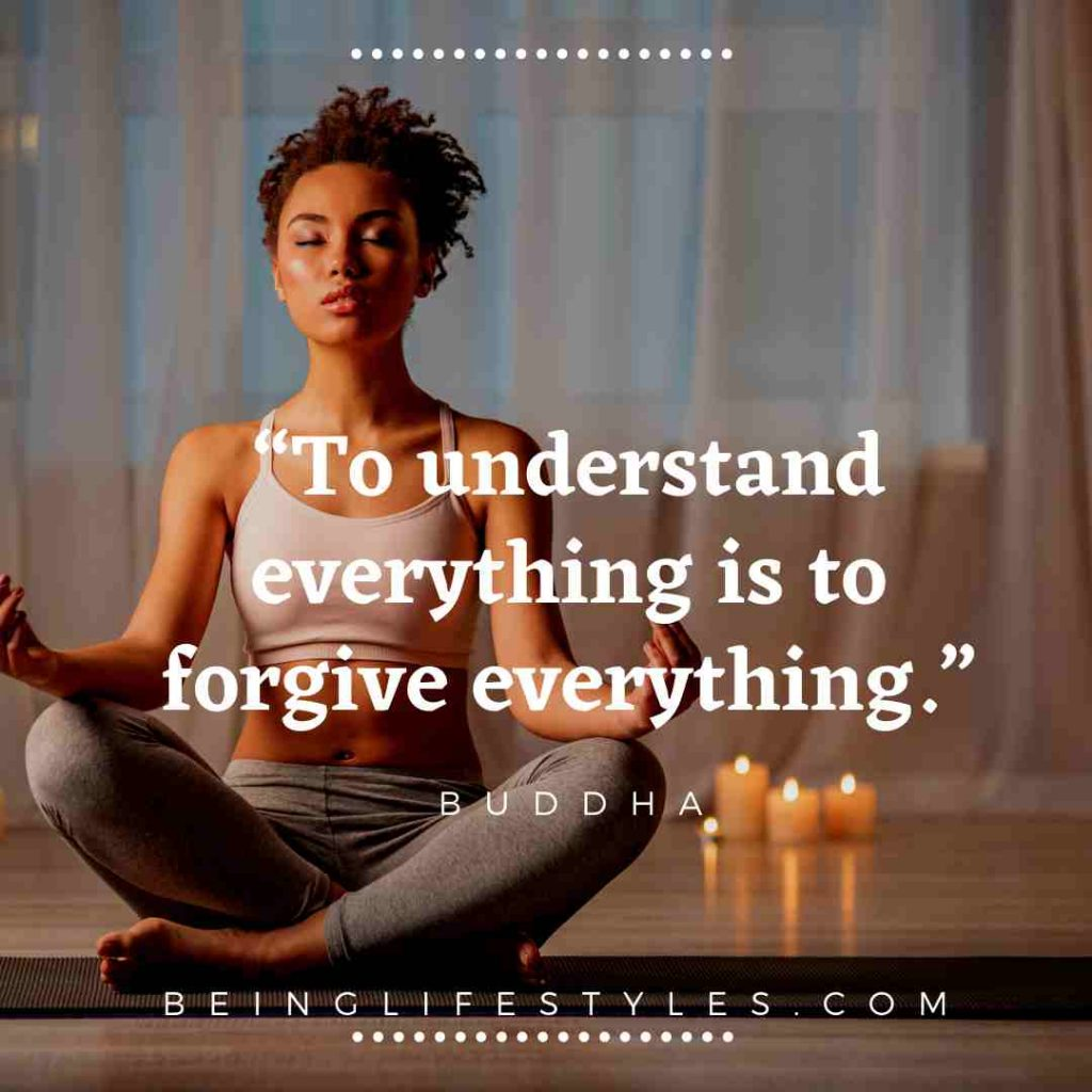 """To understand everything is to forgive everything.""-BUDDHA"